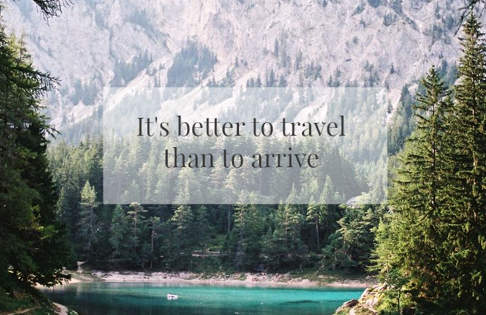 better travel than arrive