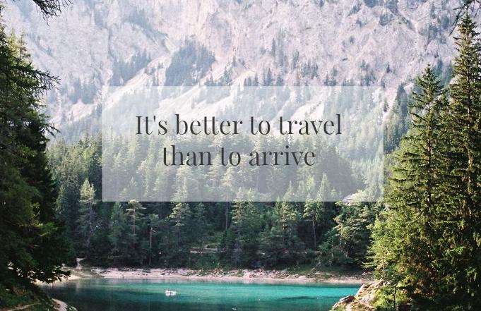 better travel than arrive