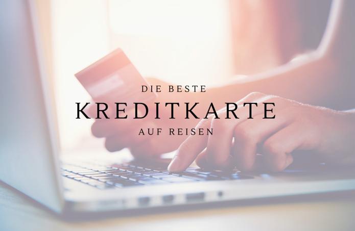 Die beste Kreditkarte auf Reisen?