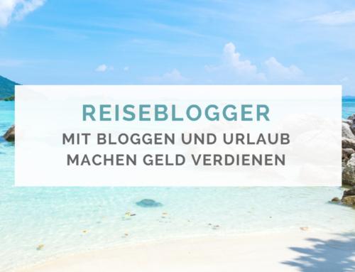 Mein Blog(ger) Werdegang & Wie man als Reiseblogger Geld verdienen kann