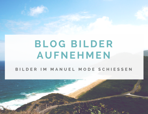 Blog Bilder aufnehmen im Manual Mode