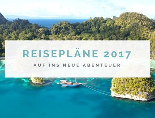 Neues Jahr, neues Glück: Meine Reisepläne für das Jahr 2017