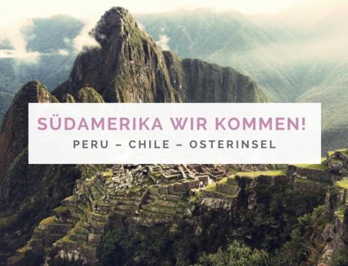 Südamerika wir kommen! Peru – Chile – Osterinsel