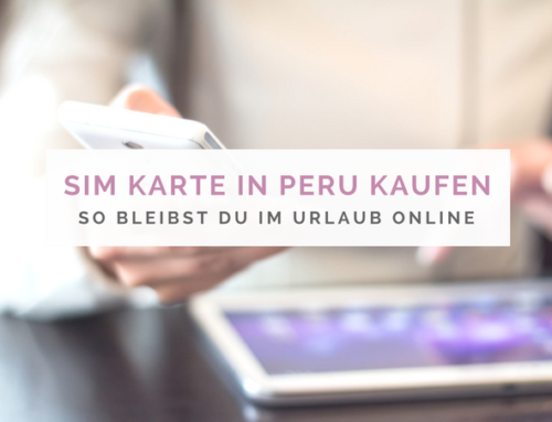 Online blieben in Peru – SIM Karte, Netzabdeckung und WLAN